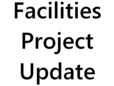 Facilities Project Update